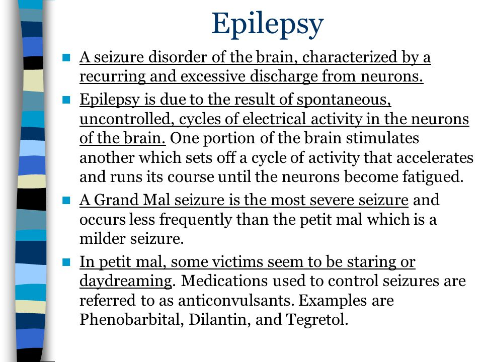 Epilepsy A seizure disorder of the brain, characterized by a recurring and excessive discharge from neurons.