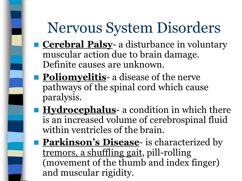Nervous System Disorders Cerebral Palsy- a disturbance in voluntary muscular action due to brain damage.