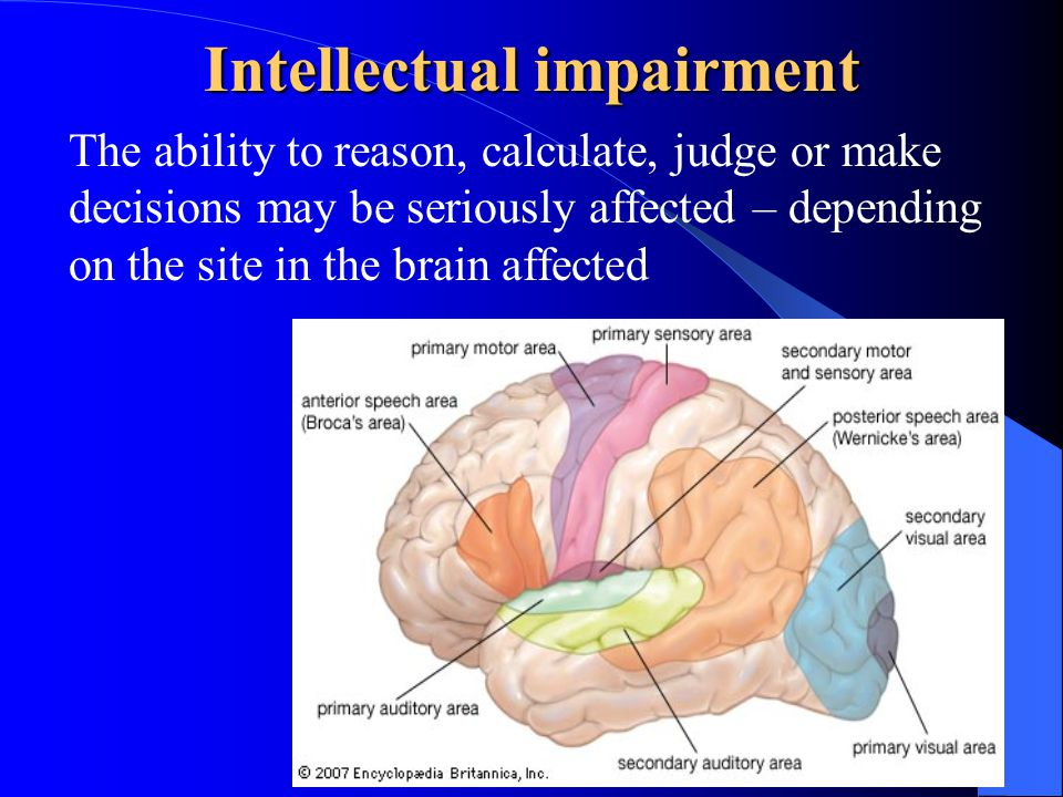 Intellectual impairment The ability to reason, calculate, judge or make decisions may be seriously affected – depending on the site in the brain affec