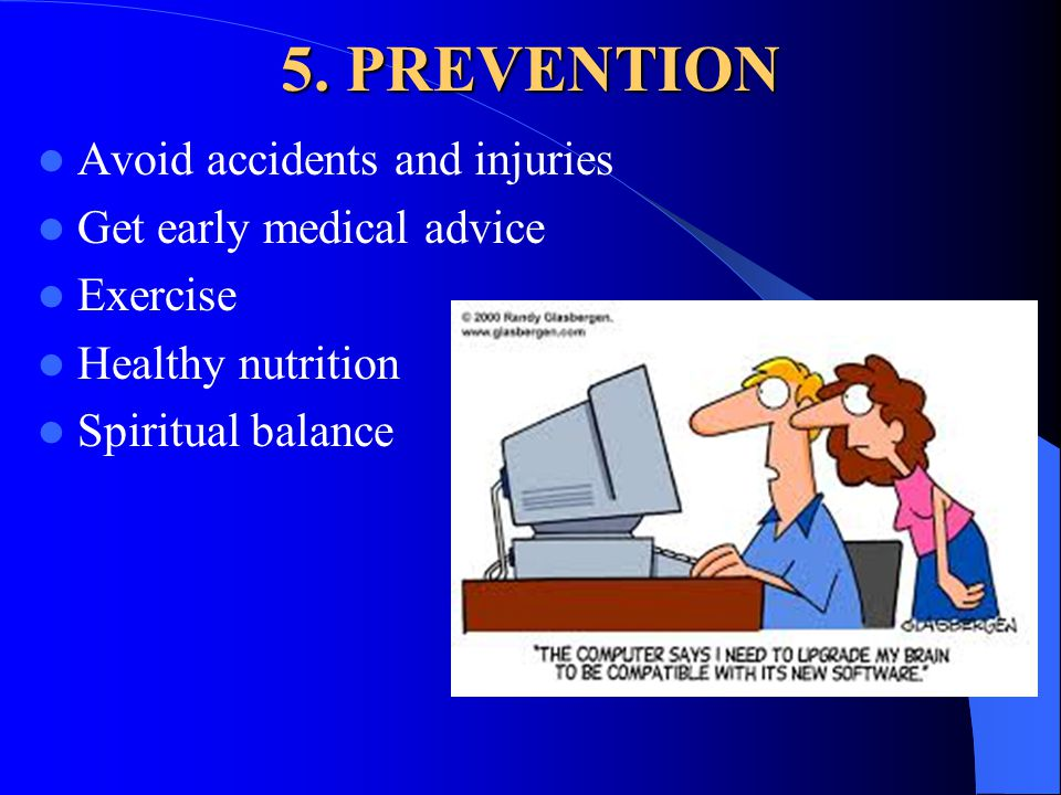 5. PREVENTION Avoid accidents and injuries Get early medical advice Exercise Healthy nutrition Spiritual balance