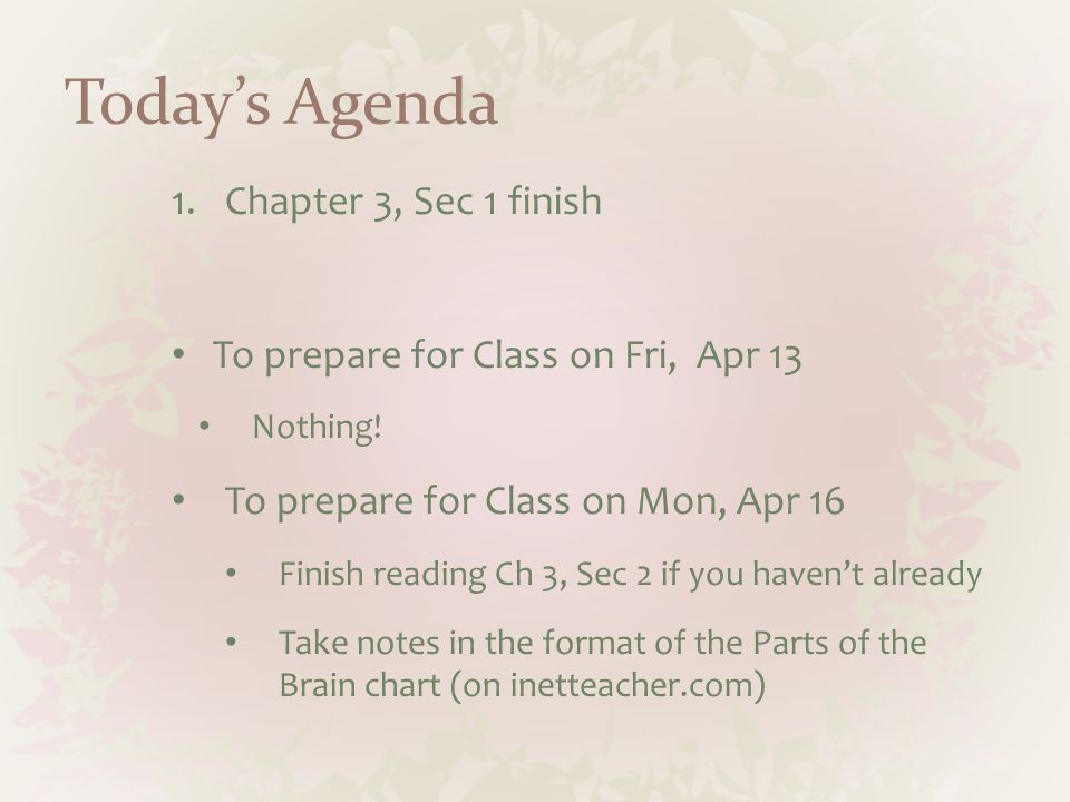 Today's Agenda 1.Chapter 3, Sec 1 finish To prepare for Class on Fri, Apr 13 Nothing.