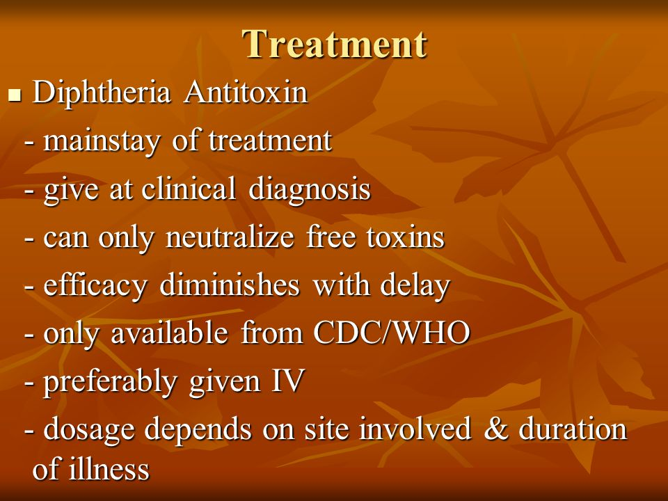 Treatment Diphtheria Antitoxin Diphtheria Antitoxin - mainstay of treatment - mainstay of treatment - give at clinical diagnosis - give at clinical di