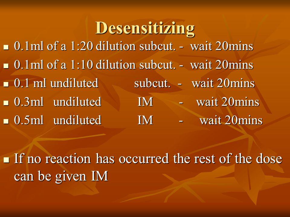 Desensitizing 0.1ml of a 1:20 dilution subcut. - wait 20mins 0.1ml of a 1:20 dilution subcut. - wait 20mins 0.1ml of a 1:10 dilution subcut. - wait 20