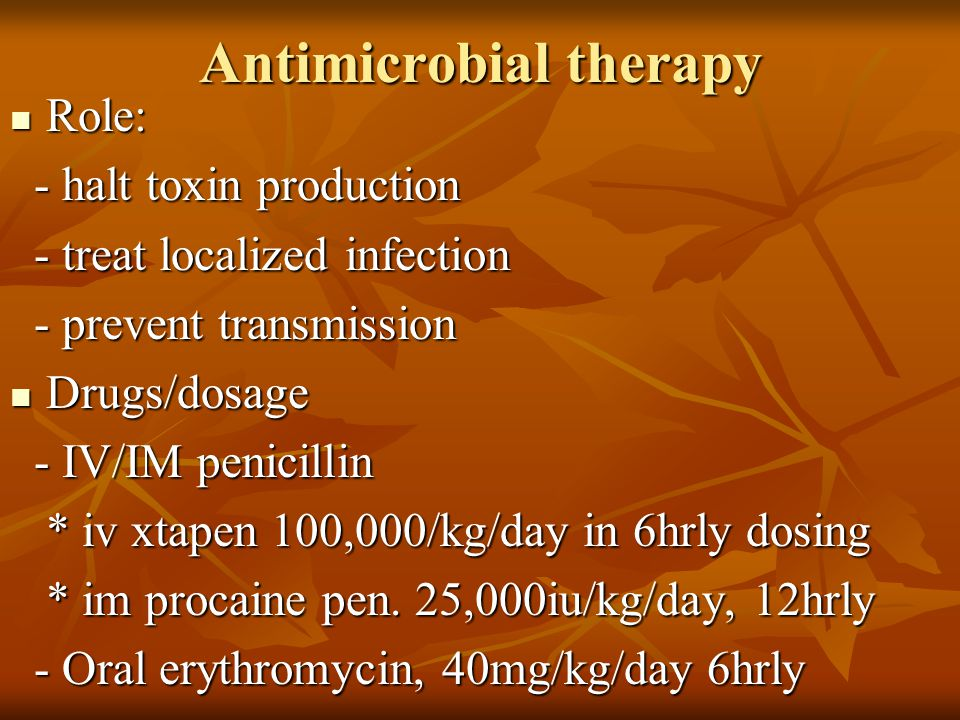 Antimicrobial therapy Role: Role: - halt toxin production - halt toxin production - treat localized infection - treat localized infection - prevent tr