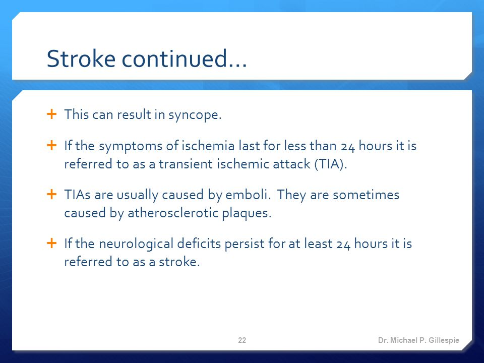Stroke continued…  This can result in syncope.