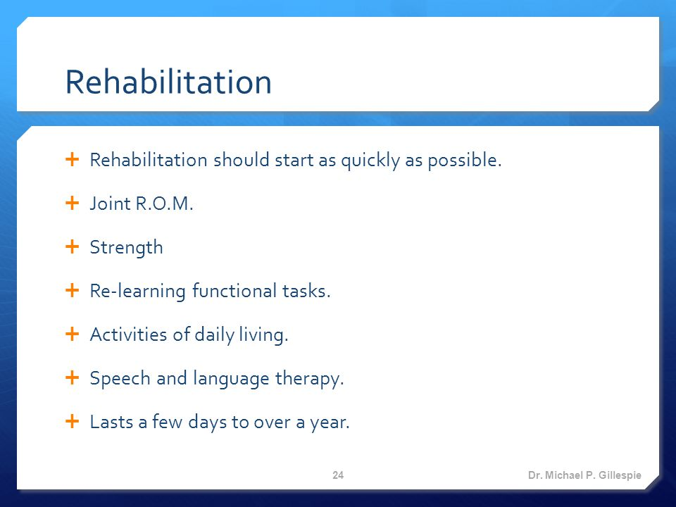 Rehabilitation  Rehabilitation should start as quickly as possible.