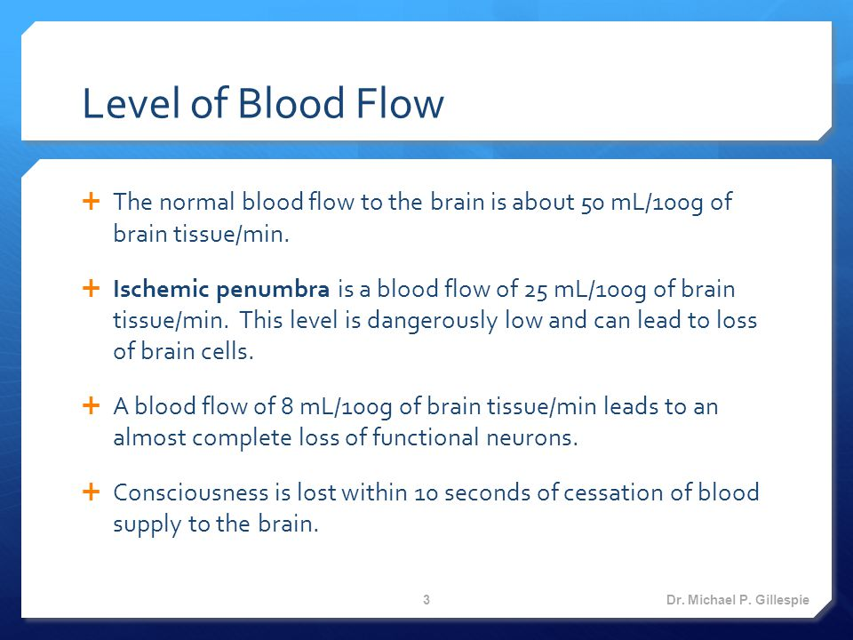 Level of Blood Flow  The normal blood flow to the brain is about 50 mL/100g of brain tissue/min.