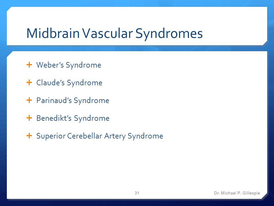 Midbrain Vascular Syndromes  Weber's Syndrome  Claude's Syndrome  Parinaud's Syndrome  Benedikt's Syndrome  Superior Cerebellar Artery Syndrome Dr.