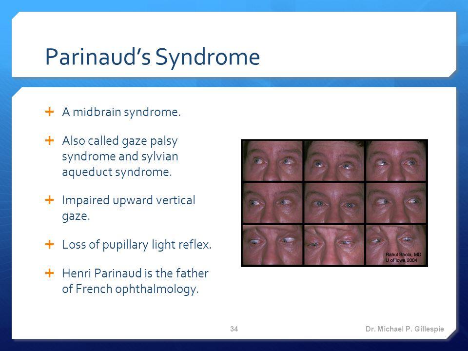 Parinaud's Syndrome  A midbrain syndrome.