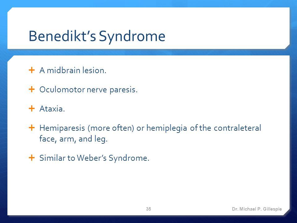 Benedikt's Syndrome  A midbrain lesion.  Oculomotor nerve paresis.