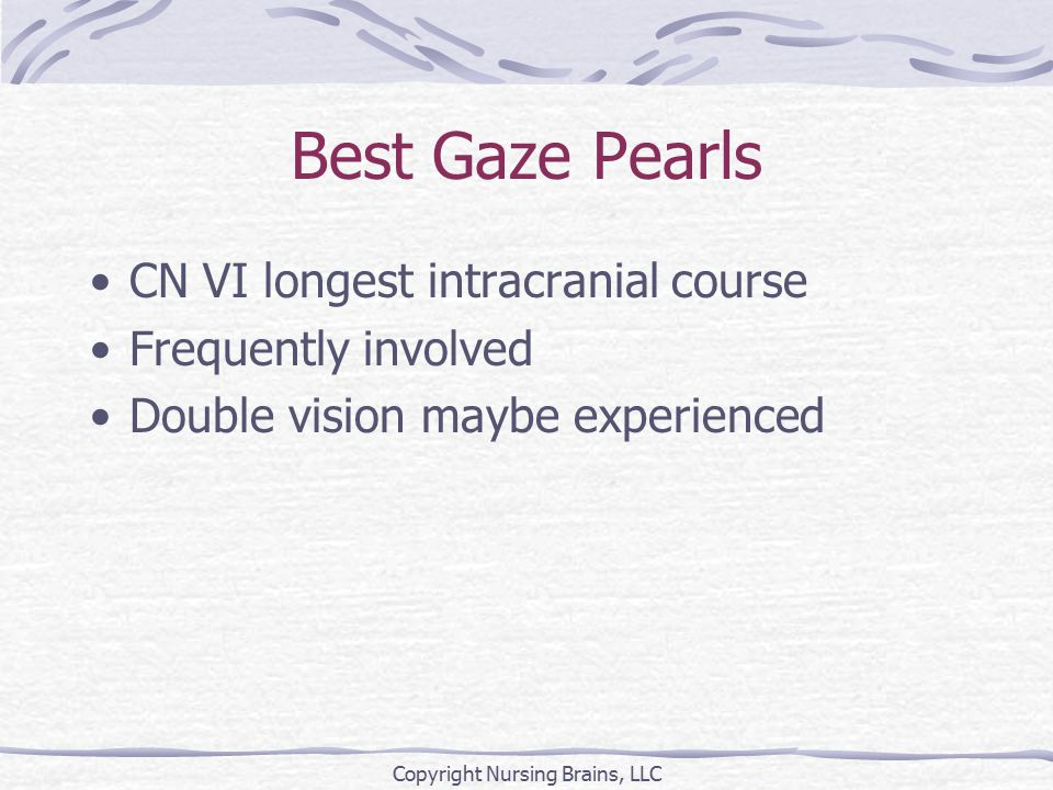 Best Gaze Pearls CN VI longest intracranial course Frequently involved Double vision maybe experienced Copyright Nursing Brains, LLC