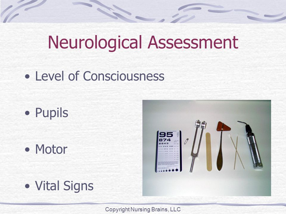 Neurological Assessment Level of Consciousness Pupils Motor Vital Signs Copyright Nursing Brains, LLC