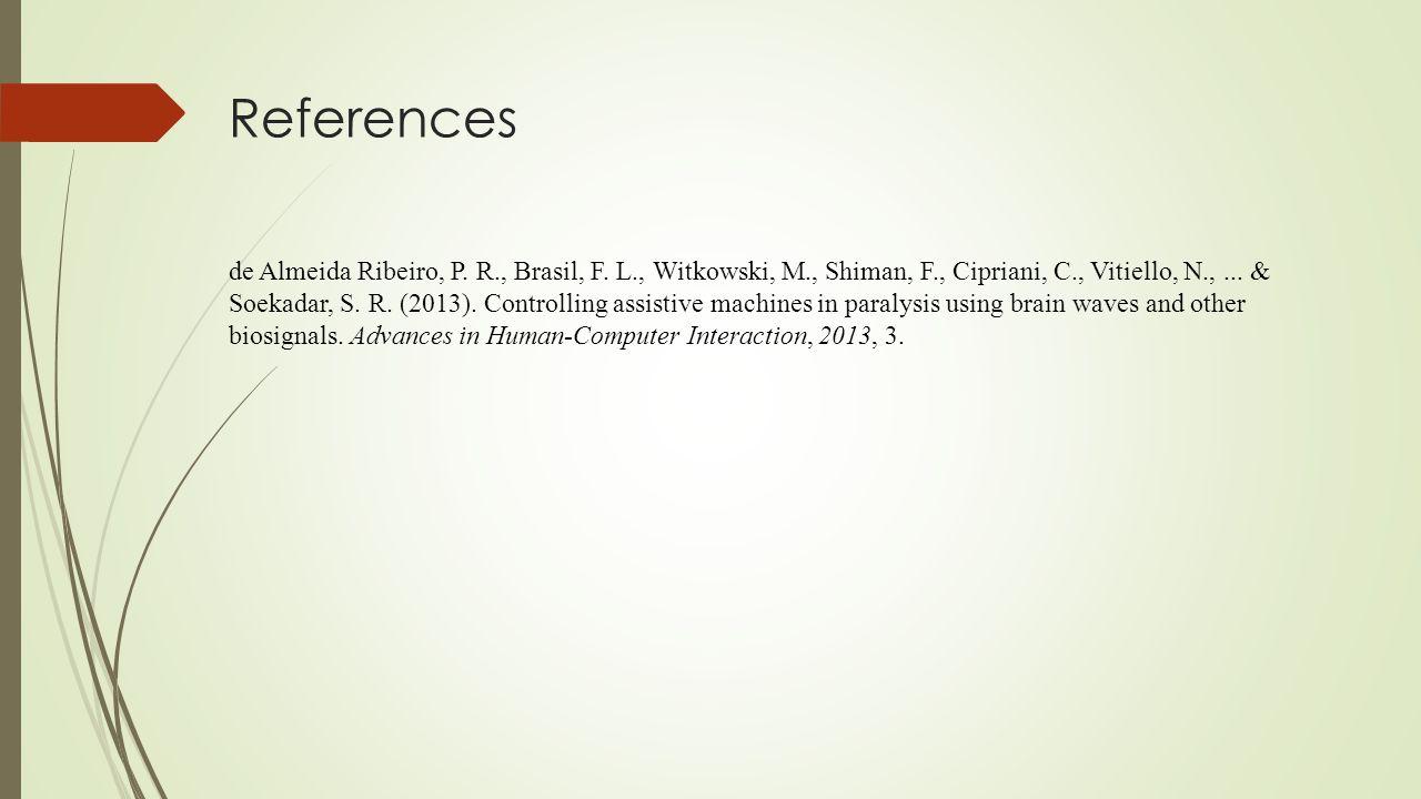 References de Almeida Ribeiro, P. R., Brasil, F. L., Witkowski, M., Shiman, F., Cipriani, C., Vitiello, N.,... & Soekadar, S. R. (2013). Controlling a