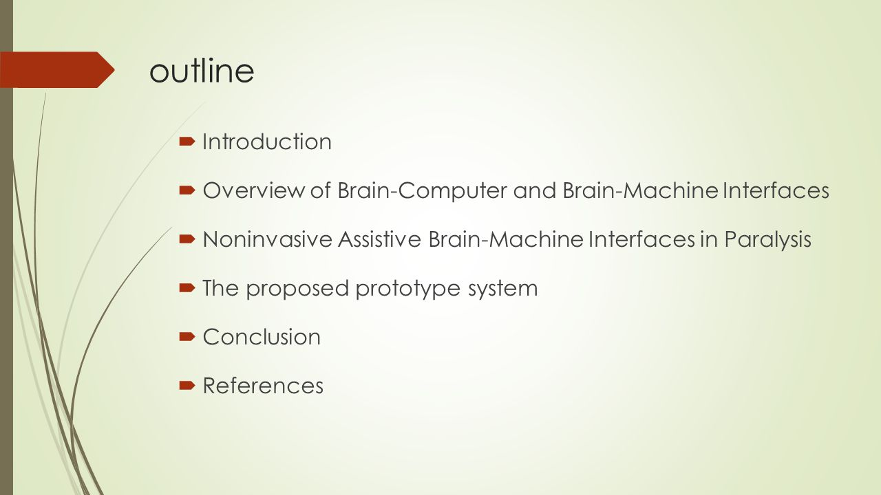 outline  Introduction  Overview of Brain-Computer and Brain-Machine Interfaces  Noninvasive Assistive Brain-Machine Interfaces in Paralysis  The proposed prototype system  Conclusion  References