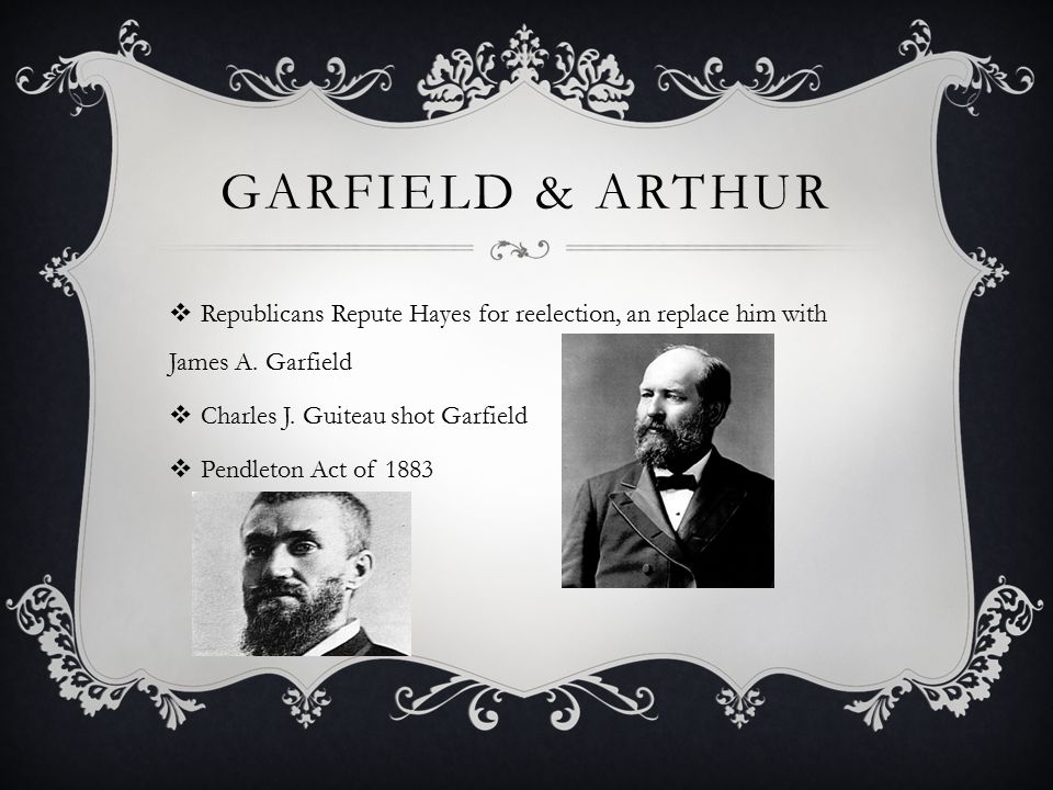 GARFIELD & ARTHUR  Republicans Repute Hayes for reelection, an replace him with James A.