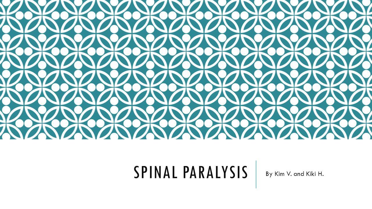 SPINAL PARALYSIS By Kim V. and Kiki H.
