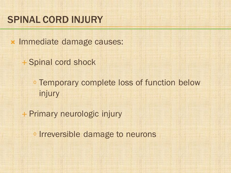 SPINAL CORD INJURY  Immediate damage causes:  Spinal cord shock º Temporary complete loss of function below injury  Primary neurologic injury º Irr