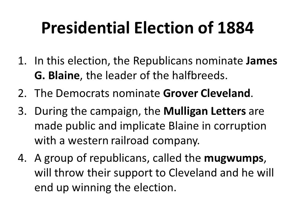 Presidential Election of 1884 1.In this election, the Republicans nominate James G.