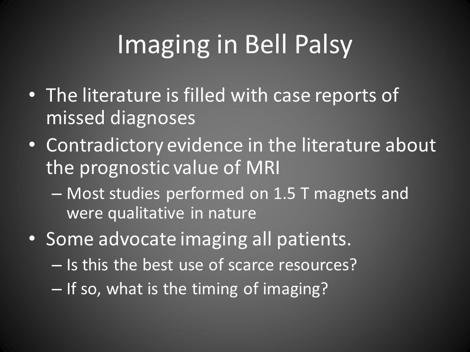 Imaging in Bell Palsy The literature is filled with case reports of missed diagnoses Contradictory evidence in the literature about the prognostic val