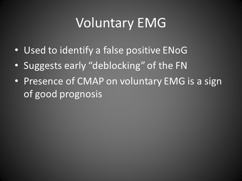 """Voluntary EMG Used to identify a false positive ENoG Suggests early """"deblocking"""" of the FN Presence of CMAP on voluntary EMG is a sign of good prognos"""