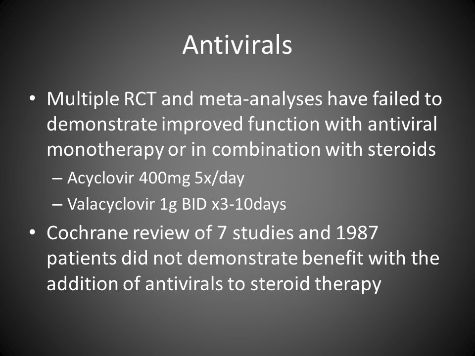Antivirals Multiple RCT and meta-analyses have failed to demonstrate improved function with antiviral monotherapy or in combination with steroids – Ac
