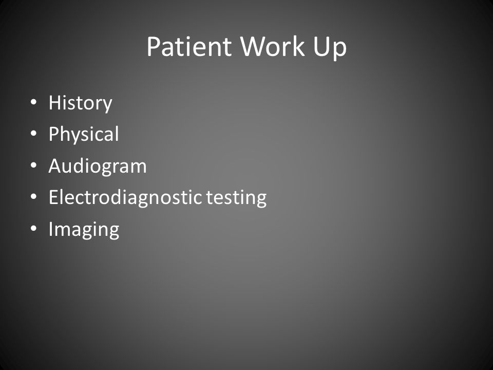 Patient Work Up History Physical Audiogram Electrodiagnostic testing Imaging