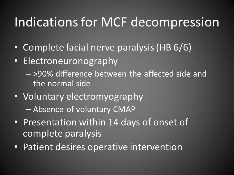 Indications for MCF decompression Complete facial nerve paralysis (HB 6/6) Electroneuronography – >90% difference between the affected side and the no