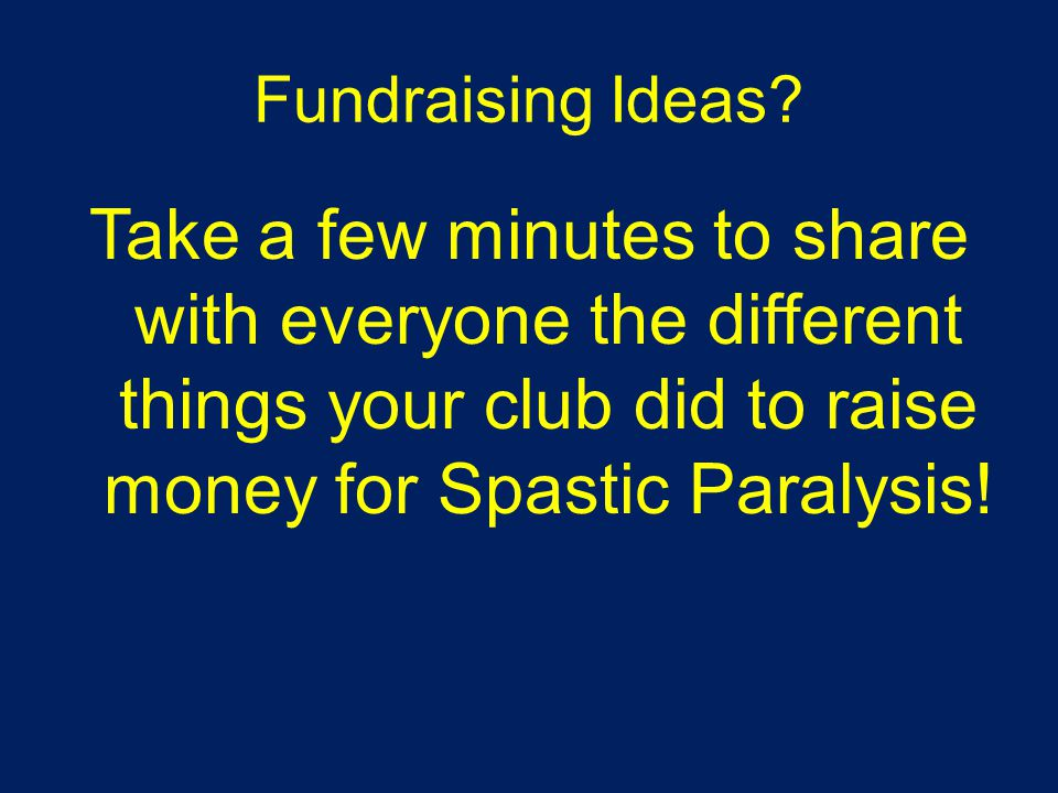Fundraising Ideas? Take a few minutes to share with everyone the different things your club did to raise money for Spastic Paralysis!