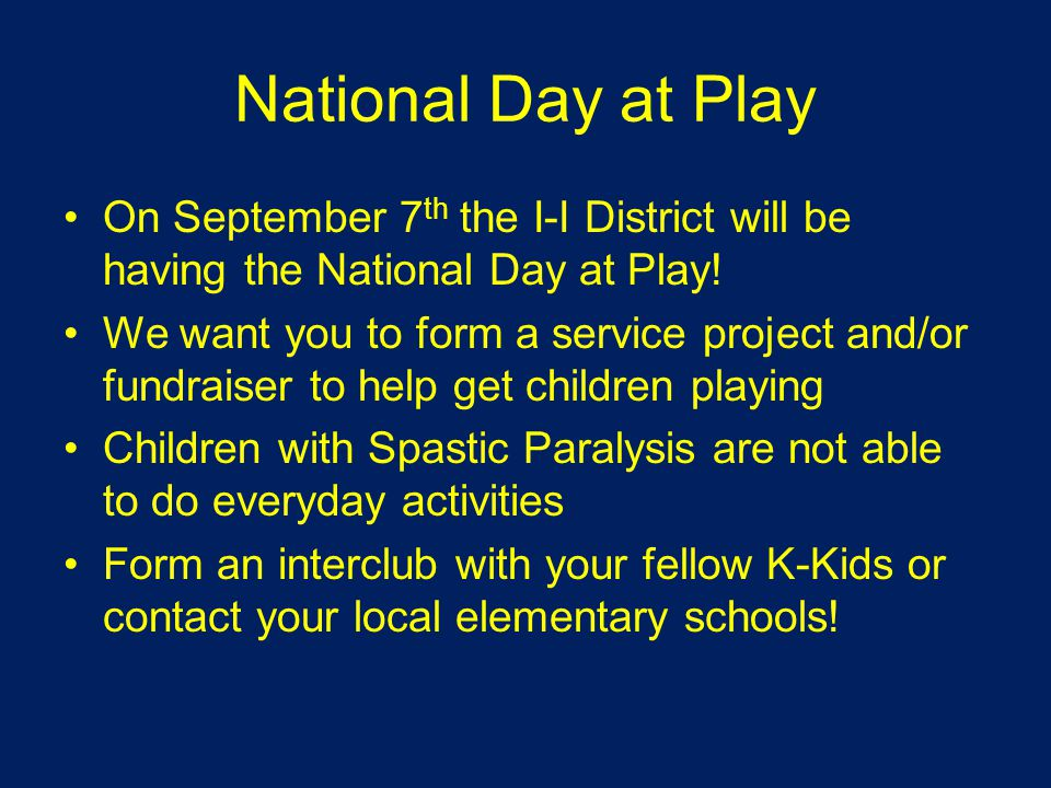 National Day at Play On September 7 th the I-I District will be having the National Day at Play.