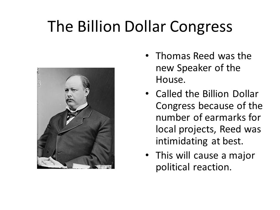 The Billion Dollar Congress Thomas Reed was the new Speaker of the House.