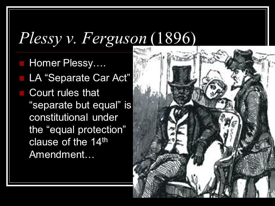 Plessy v. Ferguson (1896) Homer Plessy….