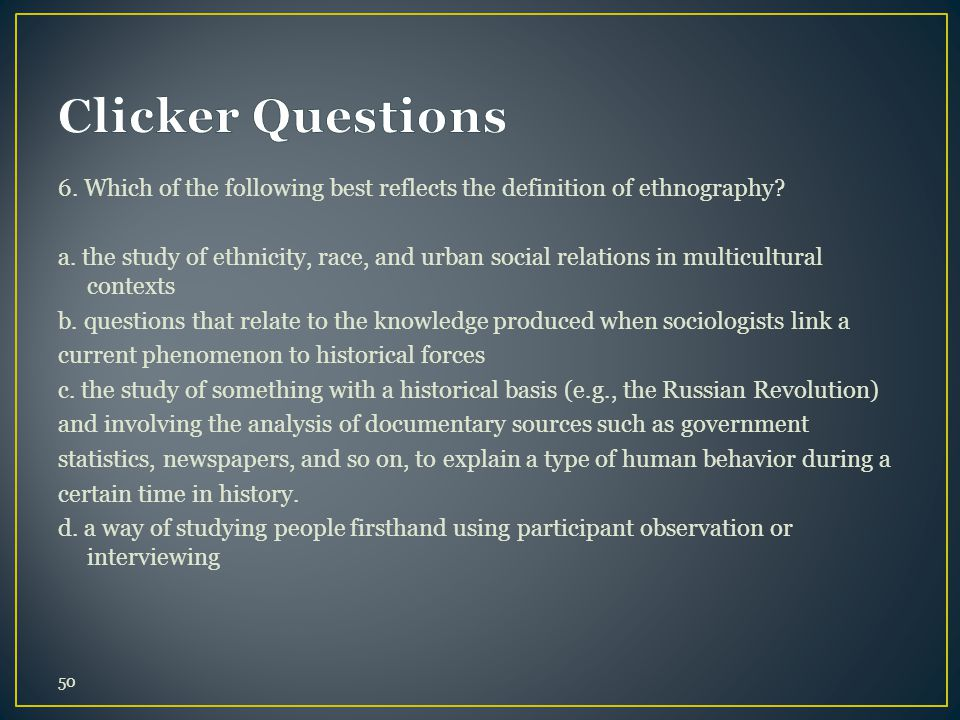 6. Which of the following best reflects the definition of ethnography? a. the study of ethnicity, race, and urban social relations in multicultural co