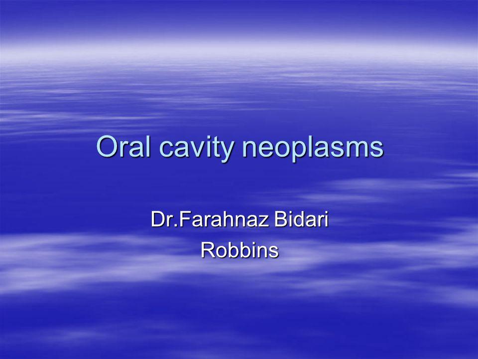 Oral cavity neoplasms Dr.Farahnaz Bidari Robbins