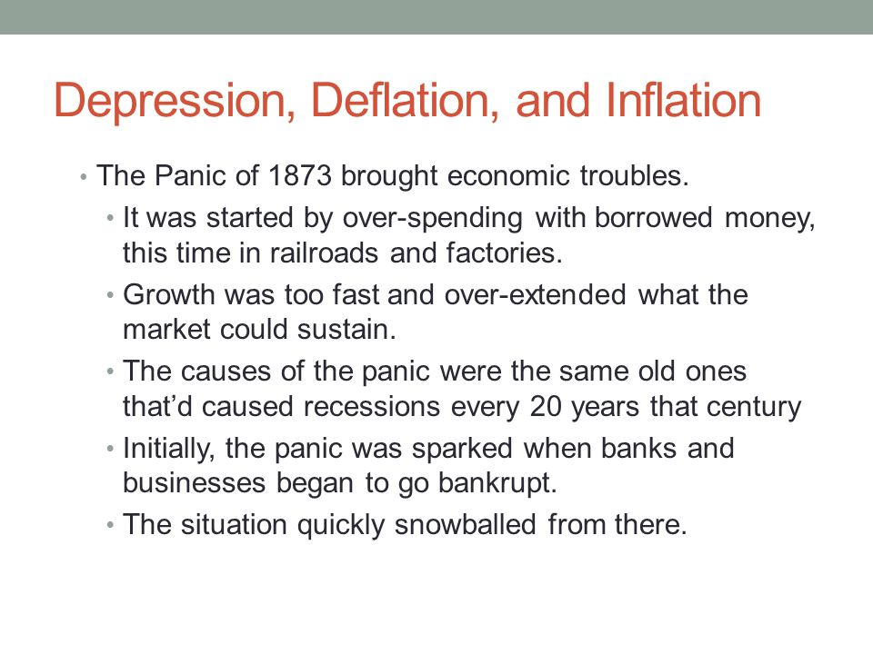 Depression, Deflation, and Inflation The Panic of 1873 brought economic troubles.