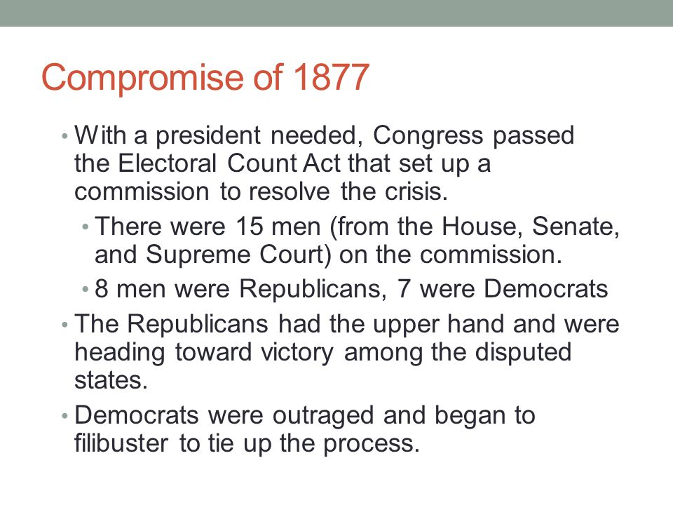 Compromise of 1877 With a president needed, Congress passed the Electoral Count Act that set up a commission to resolve the crisis.