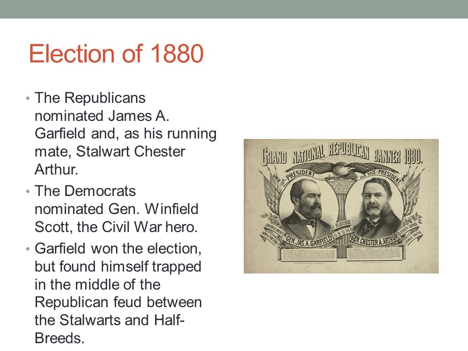 Election of 1880 The Republicans nominated James A.