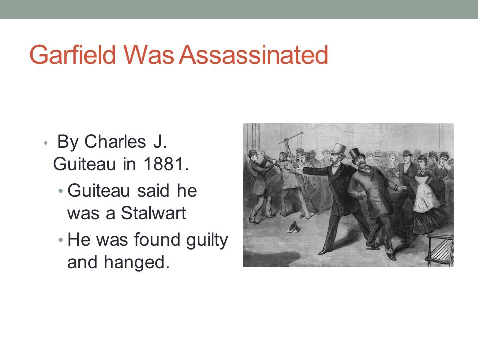 Garfield Was Assassinated By Charles J. Guiteau in 1881.