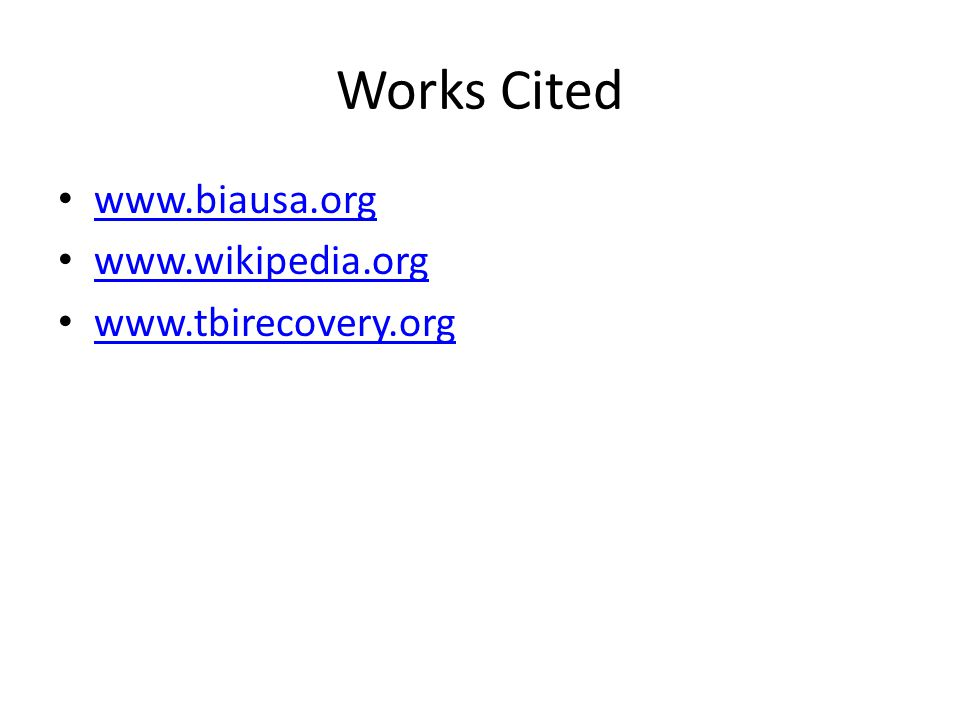 Works Cited www.biausa.org www.wikipedia.org www.tbirecovery.org