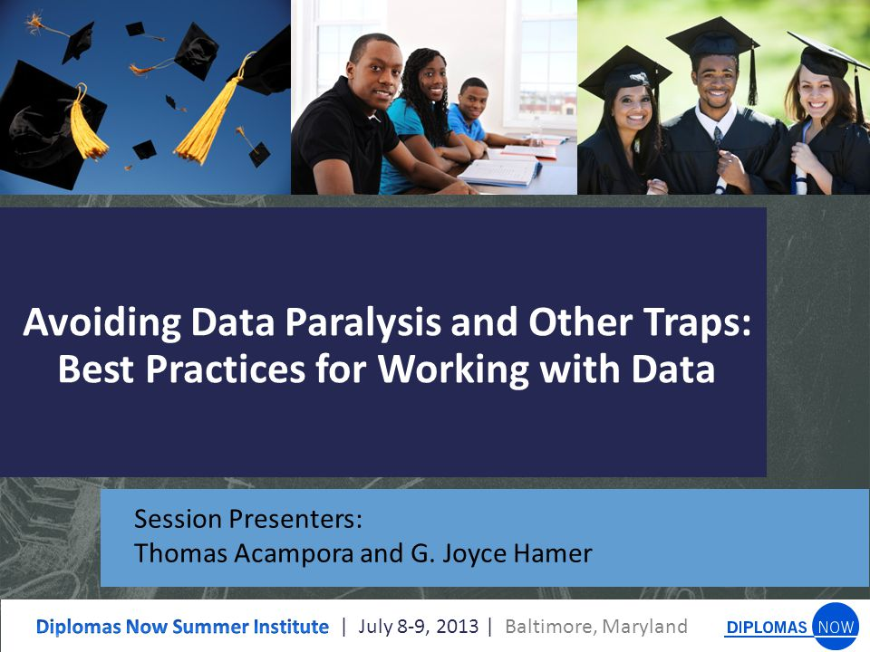 Avoiding Data Paralysis and Other Traps: Best Practices for Working with Data Session Presenters: Thomas Acampora and G.