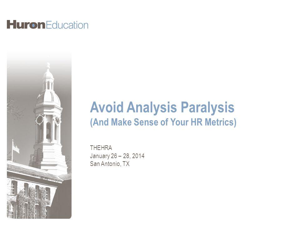 Avoid Analysis Paralysis (And Make Sense of Your HR Metrics) THEHRA January 26 – 28, 2014 San Antonio, TX
