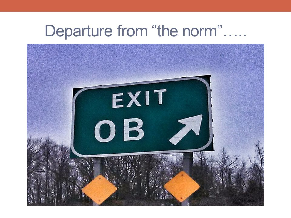 "Departure from ""the norm""….."