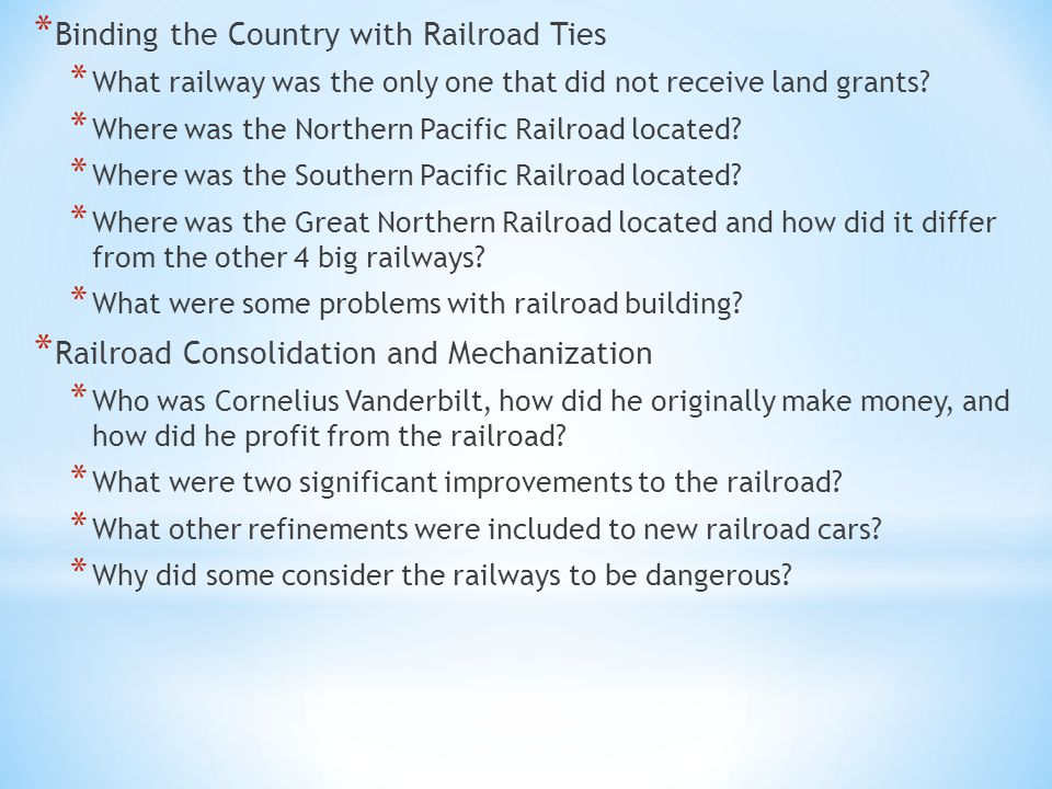 * Binding the Country with Railroad Ties * What railway was the only one that did not receive land grants.