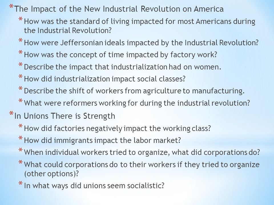 * The Impact of the New Industrial Revolution on America * How was the standard of living impacted for most Americans during the Industrial Revolution.