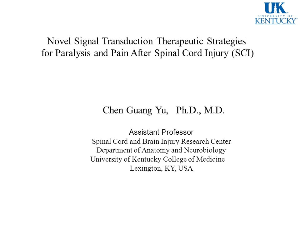 Novel Signal Transduction Therapeutic Strategies for Paralysis and Pain After Spinal Cord Injury (SCI) Chen Guang Yu, Ph.D., M.D.