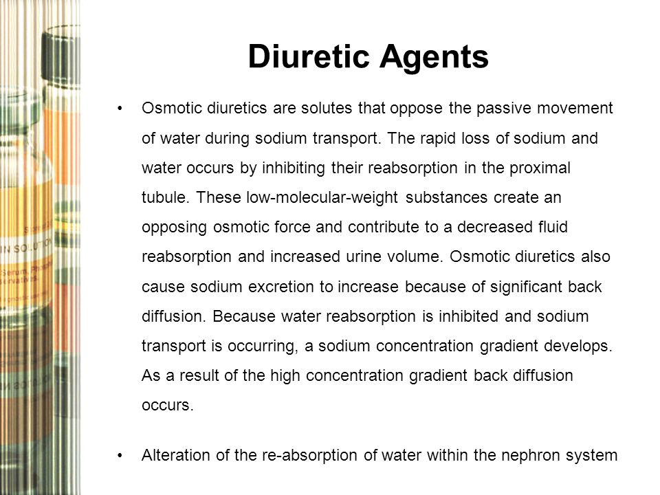 Diuretic Agents Osmotic diuretics are solutes that oppose the passive movement of water during sodium transport. The rapid loss of sodium and water oc
