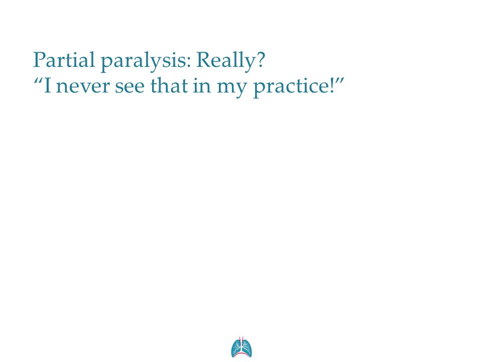 """Partial paralysis: Really? """"I never see that in my practice!"""""""