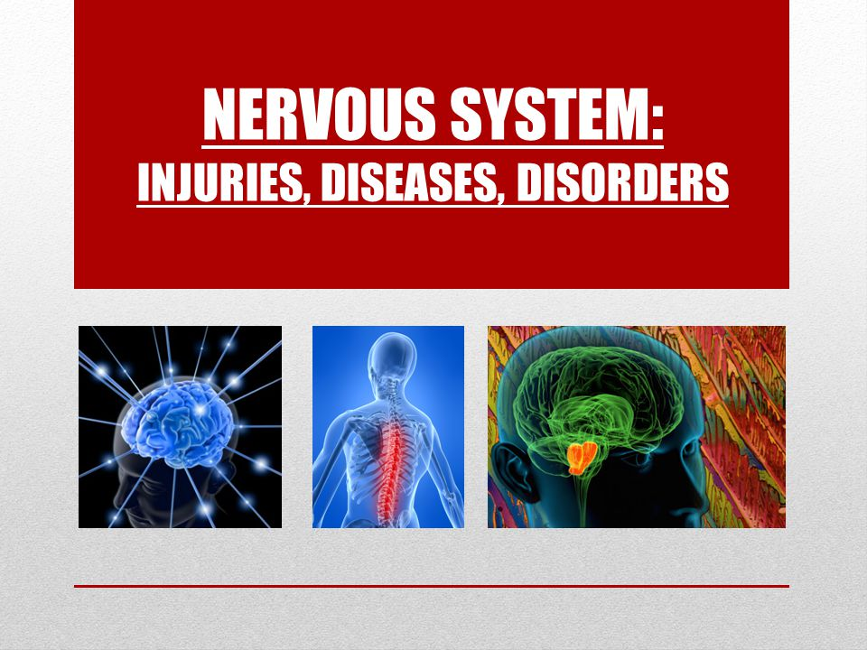 NERVOUS SYSTEM: INJURIES, DISEASES, DISORDERS