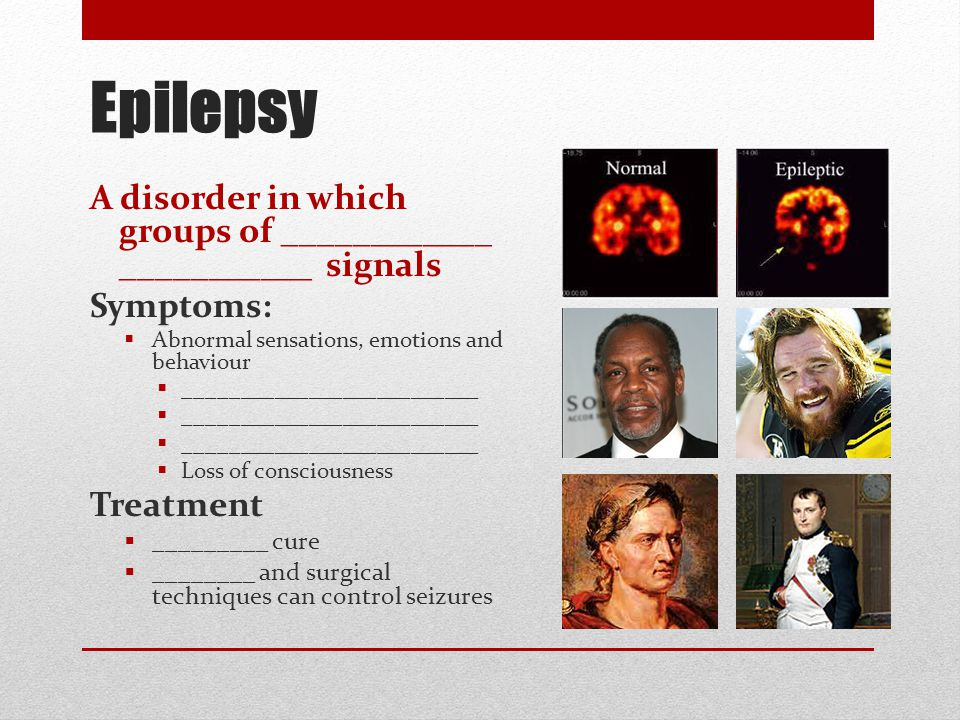 Epilepsy A disorder in which groups of ____________ ___________ signals Symptoms:  Abnormal sensations, emotions and behaviour  ____________________