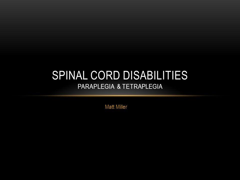 Matt Miller SPINAL CORD DISABILITIES PARAPLEGIA & TETRAPLEGIA
