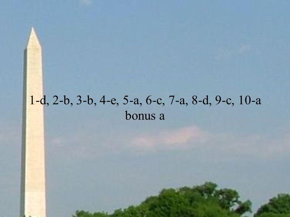 1-d, 2-b, 3-b, 4-e, 5-a, 6-c, 7-a, 8-d, 9-c, 10-a bonus a